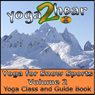 Yoga for Snow Sports, Vol. 2: Yoga Class and Guide Book (Unabridged) Audiobook, by Yoga 2 Hear
