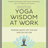 Yoga Wisdom at Work: Finding Sanity Off the Mat and On the Job (Unabridged) Audiobook, by Maren Showkeir
