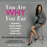 You Are Why You Eat: Change Your Food Attitude, Change Your Life (Unabridged), by Dr. Ramani Durvasula