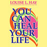 You Can Heal Your Life Audiobook, by Louise L. Hay