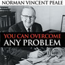 You Can Overcome Any Problem Audiobook, by Norman Vincent Peale
