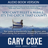 You Cant Fillet a Nibble... Its the Catch That Counts (Unabridged) Audiobook, by Gary Coxe