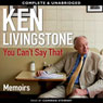 You Cant Say That: A Memoir (Unabridged), by Ken Livingstone