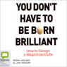 You Dont Have to be Born Brilliant (Unabridged) Audiobook, by John McGrath
