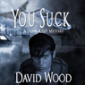 You Suck: A Dunn Kelly Mystery, Book 1 (Unabridged), by David Wood