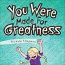 You Were Made For Greatness (Unabridged) Audiobook, by Nichole Chapman