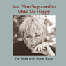 You Were Supposed to Make Me Happy Audiobook, by Byron Katie Mitchell