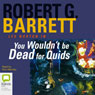 You Wouldnt Be Dead for Quids (Unabridged), by Robert G. Barrett