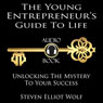 The Young Entrepreneurs Guide to Life: Unlocking The Mystery to Your Success (Unabridged) Audiobook, by Steven Elliott Wolf