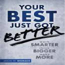 Your Best Just Got Better: Work Smarter, Think Bigger, Make More (Unabridged) Audiobook, by Jason W. Womack