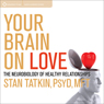 Your Brain on Love: The Neurobiology of Healthy Relationships Audiobook, by Stan Tatkin