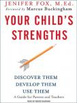 Your Childs Strengths: Discover Them, Develop Them, Use Them (Unabridged) Audiobook, by Jenifer Fox