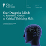 Your Deceptive Mind: A Scientific Guide to Critical Thinking Skills Audiobook, by The Great Courses