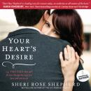 Your Hearts Desire: 14 Truths That Will Forever Change the Way You Love and Are Loved (Unabridged), by Sheri Rose Shepherd
