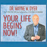 Your Life Begins Now! (Unabridged) Audiobook, by Wayne W. Dyer