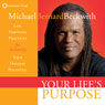 Your Lifes Purpose: Life Visioning Practices for Activating Your Highest Potential Audiobook, by Michael Bernard Beckwith