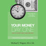 Your Money, Day One: How to Start Right and End Rich (Unabridged), by Michael J. Wagner