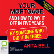 Your Mortgage and How to Pay It Off in Five Years: By Someone Who Did It in Three (Unabridged), by Anita Bell