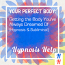 Your Perfect Body: Getting the Body Youve Always Dreamed Of: Hypnosis & Subliminal Audiobook, by Hypnosis Help