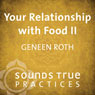 Your Relationship with Food Vol. II: What Are You Really Hungry For? Audiobook, by Geneen Roth