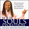 Your Souls Evolution: Practices for Catalyzing Your Spiritual Awakening Audiobook, by Michael Bernard Beckwith