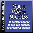 Your Way to Success: 50 Success Classics, 50 Self-Help Classics, 50 Prosperity Classics (Unabridged) Audiobook, by Tom Butler-Bowden