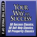 Your Way to Success: 50 Success Classics, 50 Self-Help Classics, 50 Prosperity Classics (Unabridged), by Tom Butler-Bowden