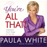 Youre All That!: Understanding Gods Design for Your Life Audiobook, by Paula White