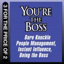 Youre the Boss: Bare Knuckle People Management; Instant Influence; Being the Boss (Unabridged), by Sean O'Neil