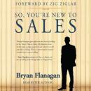 So, Youre New to Sales (Unabridged) Audiobook, by Bryan Flanagan