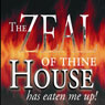 The Zeal of Thine House Has Eaten Me Up!: To the Church of the Living GOD with Love (Unabridged) Audiobook, by C. E. Burns