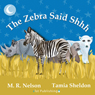 The Zebra Said Shhh (Unabridged), by M. R. Nelson