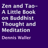 Zen and Tao: A Little Book on Buddhist Thought and Meditation (Unabridged), by Dennis Waller
