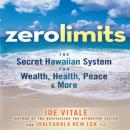 Zero Limits: The Secret Hawaiian System for Wealth, Health, Peace, and More (Unabridged) Audiobook, by Joe Vitale