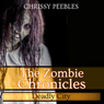 The Zombie Chronicles, Book 3: Apocalypse Infection Unleashed Series (Unabridged), by Chrissy Peebles