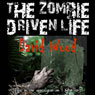 The Zombie-Driven Life: What in the Apocalypse Am I Here For? (Unabridged) Audiobook, by David Wood