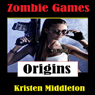 Zombie Games: Origins (Unabridged) Audiobook, by Kristen Middleton