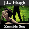 Zombie Sex (Unabridged) Audiobook, by J.L. Hugh