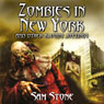 Zombies in New York and Other Bloody Jottings (Unabridged) Audiobook, by Sam Stone